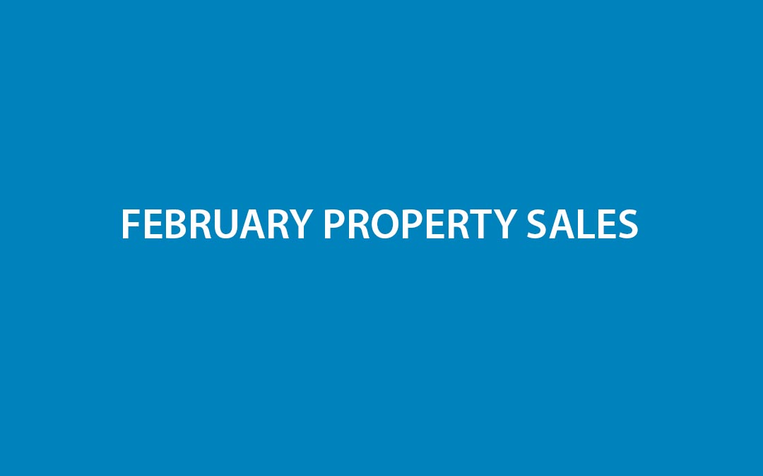 FEBRUARY PROPERTY SALES
